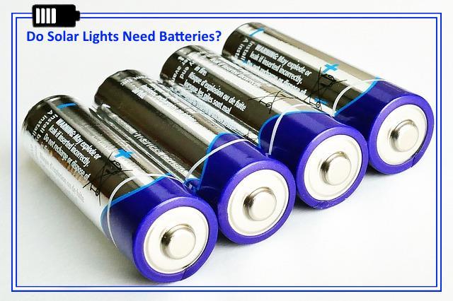 Do Solar Lights Need Batteries?