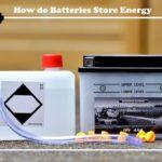 How do Batteries Store Energy? - How do batteries work